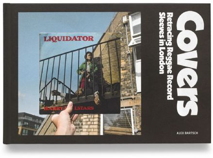 Covers: Retracing Reggae Record Sleeves In London - Alex Bartsch  (One Love Books) Book